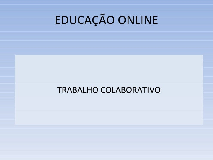 EDUCAÇÃO ONLINE <ul><li>TRABALHO COLABORATIVO </li></ul>