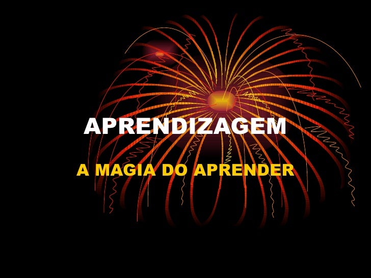 APRENDIZAGEM A MAGIA DO APRENDER