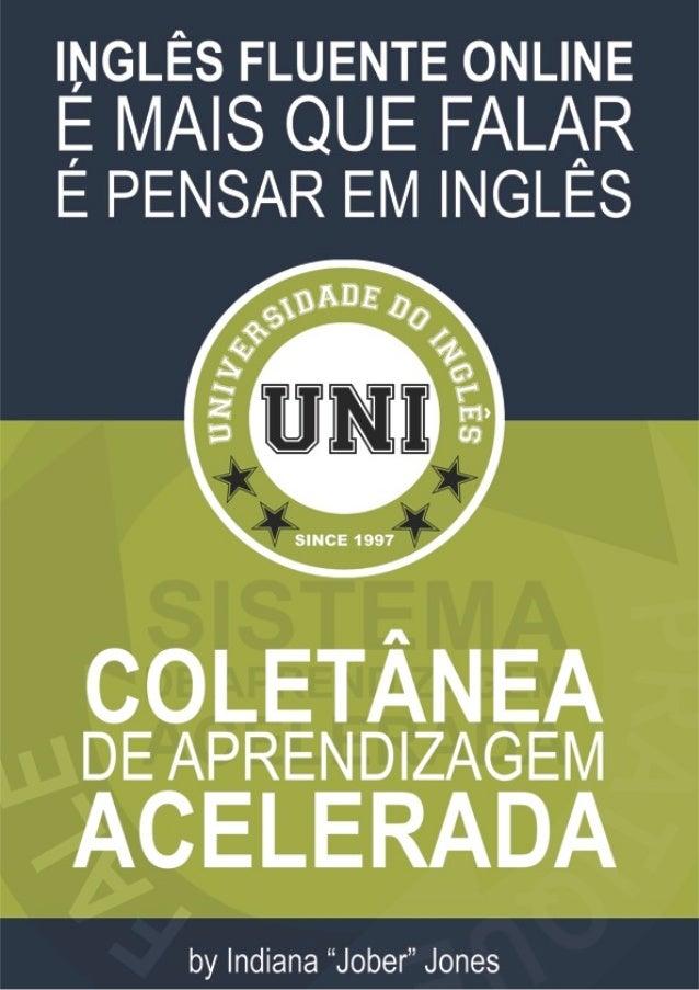 Coletâneas de Aprendizagem AceleradaCopyright 2011 © - www.UNIVERSIDADEDOINGLES.com.br - Todos os Direitos Reservados