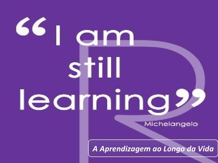 A Aprendizagem ao Longo da Vida