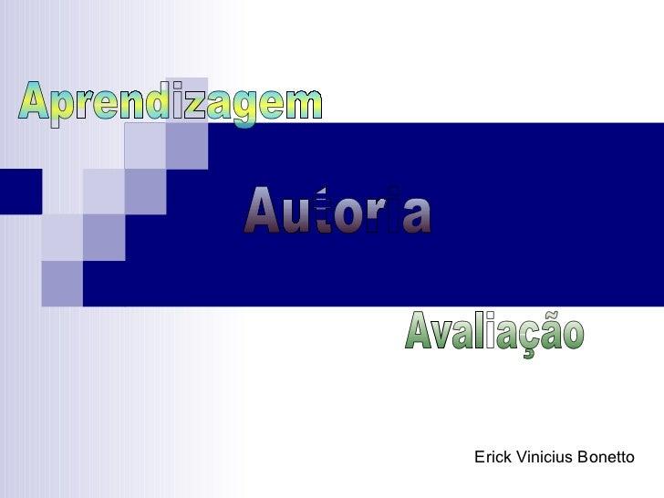 Erick Vinicius Bonetto Aprendizagem Autoria Avaliação