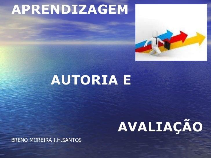 APRENDIZAGEM AUTORIA E AVALIAÇÃO BRENO MOREIRA I.H.SANTOS