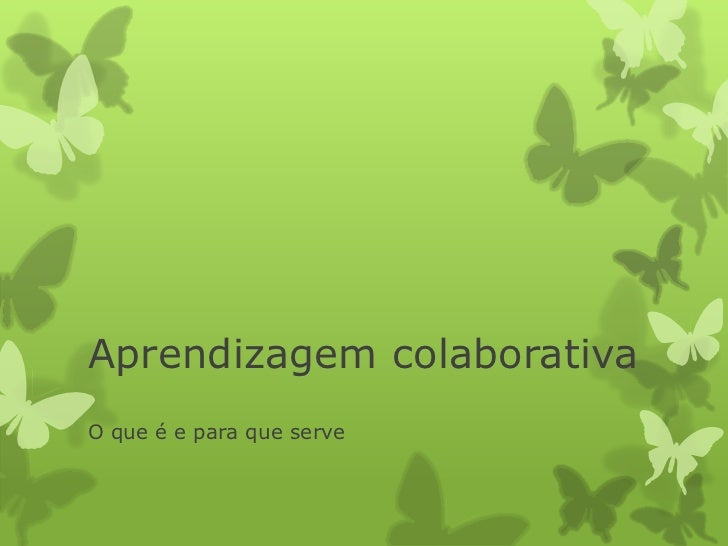 Aprendizagem colaborativaO que é e para que serve