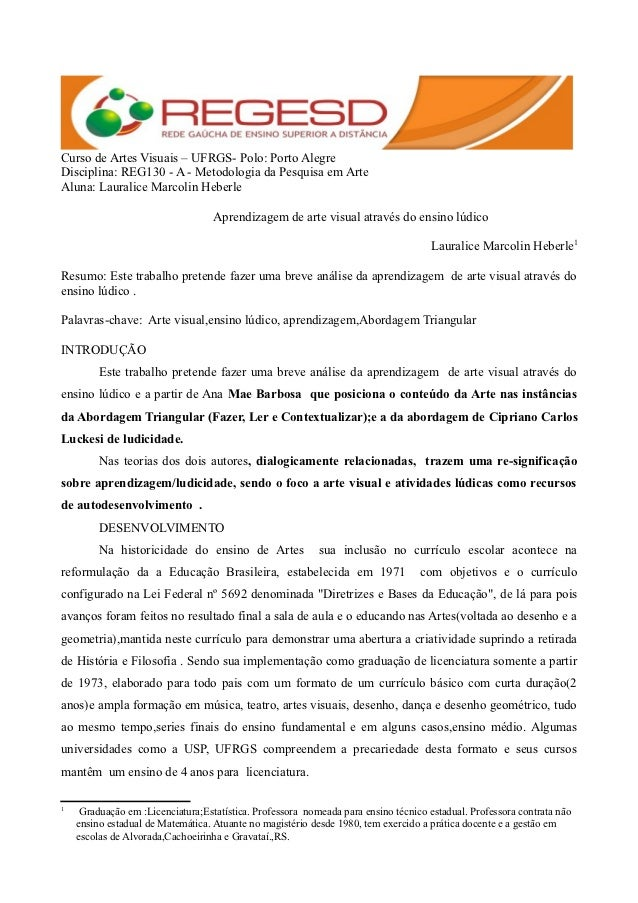 Curso de Artes Visuais – UFRGS- Polo: Porto AlegreDisciplina: REG130 - A - Metodologia da Pesquisa em ArteAluna: Lauralice...