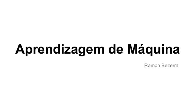 Aprendizagem de Máquina Ramon Bezerra
