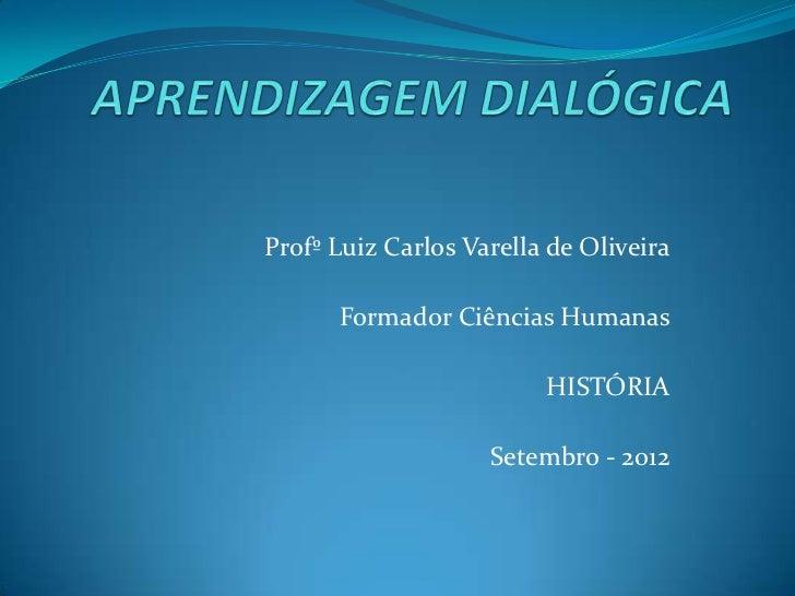 Profº Luiz Carlos Varella de Oliveira      Formador Ciências Humanas                         HISTÓRIA                    S...