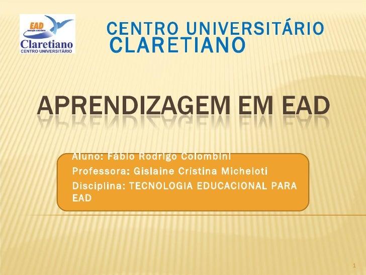 Aluno: Fábio Rodrigo Colombini Professora: Gislaine Cristina Micheloti Disciplina: TECNOLOGIA EDUCACIONAL PARA EAD CENTRO ...