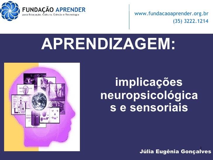 Júlia Eugênia Gonçalves APRENDIZAGEM: implicações neuropsicológicas e sensoriais