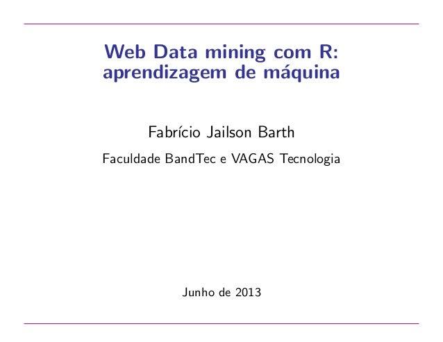 Web Data mining com R: aprendizagem de m´quina a Fabr´ Jailson Barth ıcio Faculdade BandTec e VAGAS Tecnologia  Junho de 2...