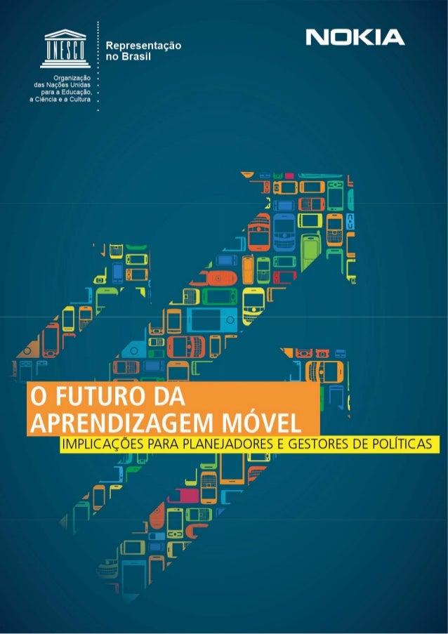 Implicações para planejadores e gestores de políticas O FuturO DA APRENDIZAGEM MÓVEL UNESCO, Brasília, 2014