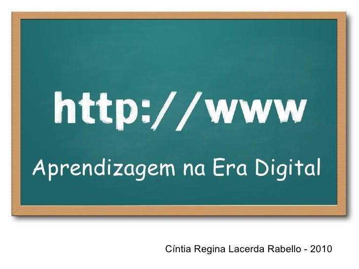 Cíntia Regina Lacerda Rabello - 2010 Aprendizagem na Era Digital