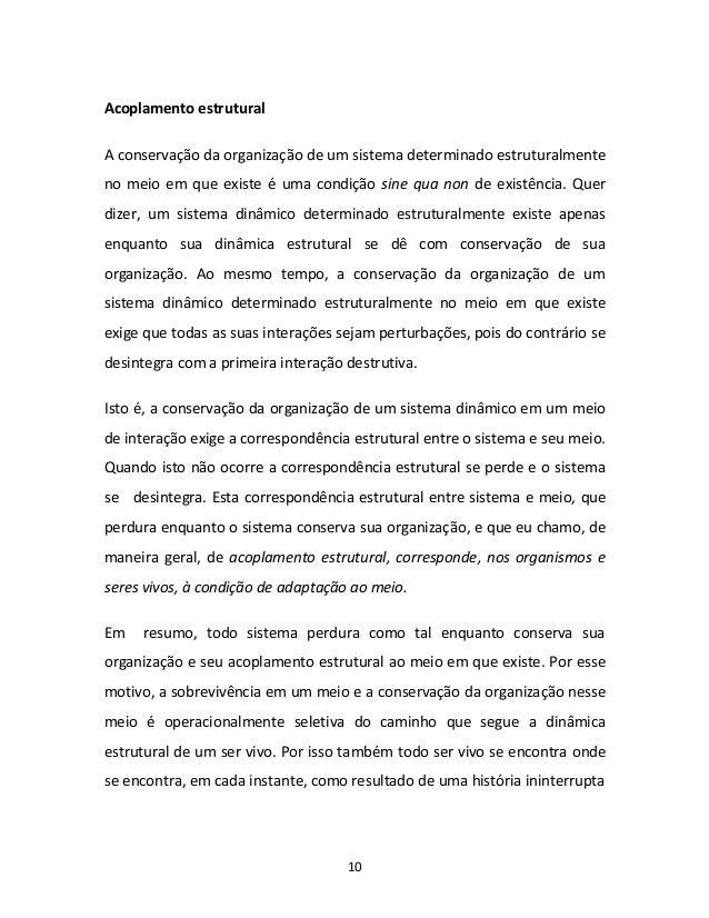 10 Acoplamento estrutural A conservação da organização de um sistema determinado estruturalmente no meio em que existe é u...