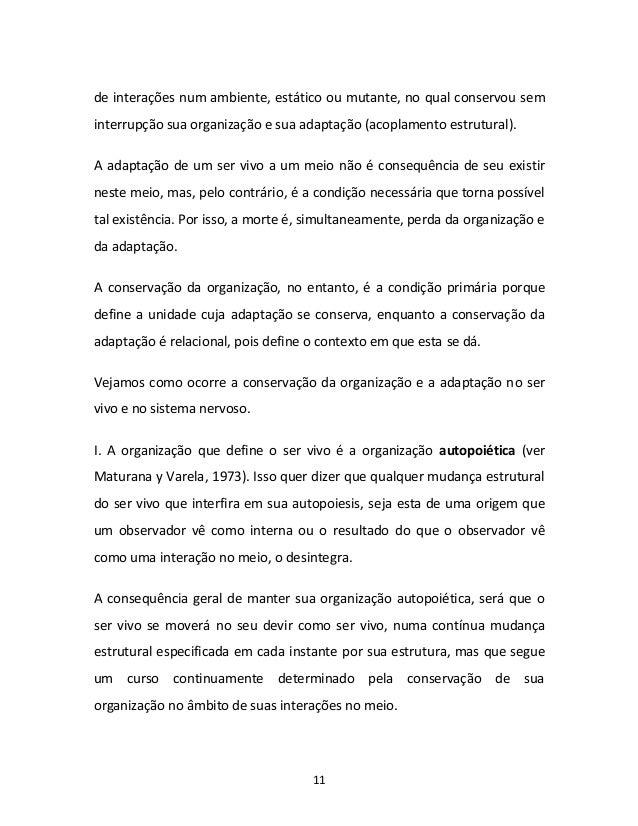 11 de interações num ambiente, estático ou mutante, no qual conservou sem interrupção sua organização e sua adaptação (aco...
