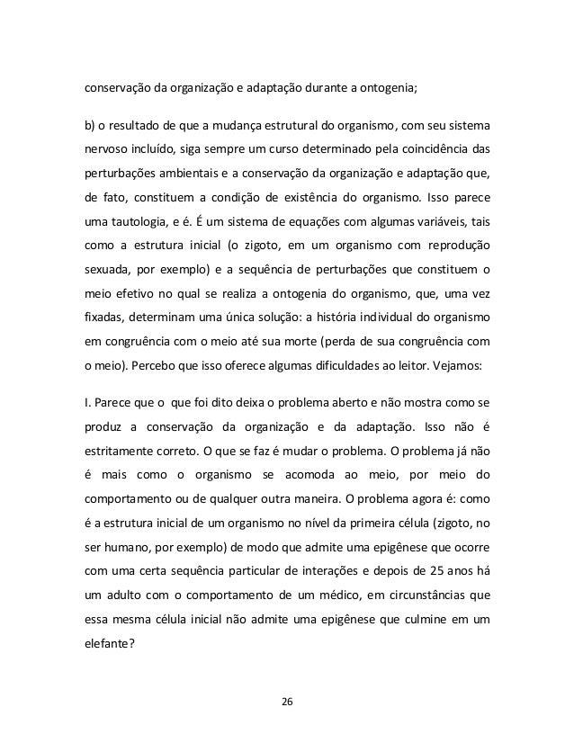 26 conservação da organização e adaptação durante a ontogenia; b) o resultado de que a mudança estrutural do organismo, co...