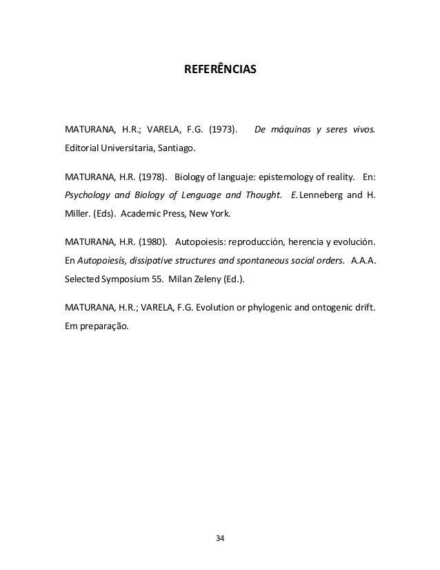 34 REFERÊNCIAS MATURANA, H.R.; VARELA, F.G. (1973). De máquinas y seres vivos. Editorial Universitaria, Santiago. MATURANA...