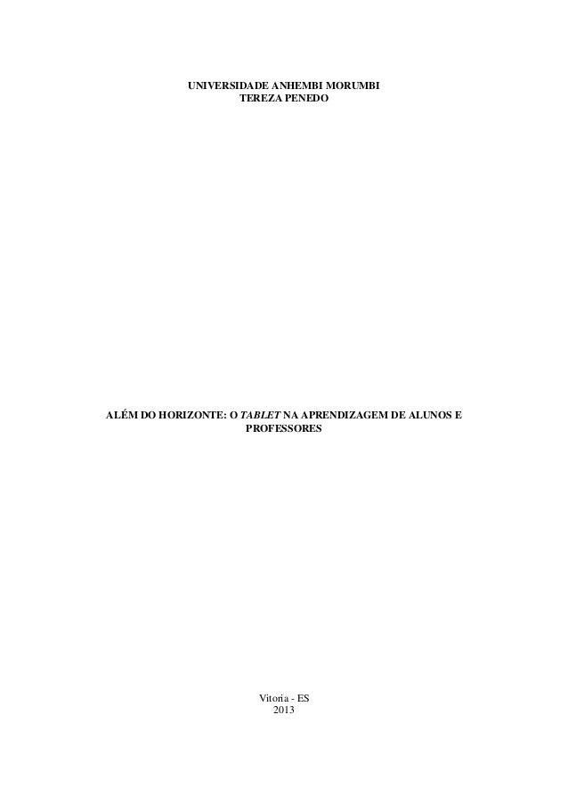 UNIVERSIDADE ANHEMBI MORUMBI TEREZA PENEDO ALÉM DO HORIZONTE: O TABLET NA APRENDIZAGEM DE ALUNOS E PROFESSORES Vitoria - E...