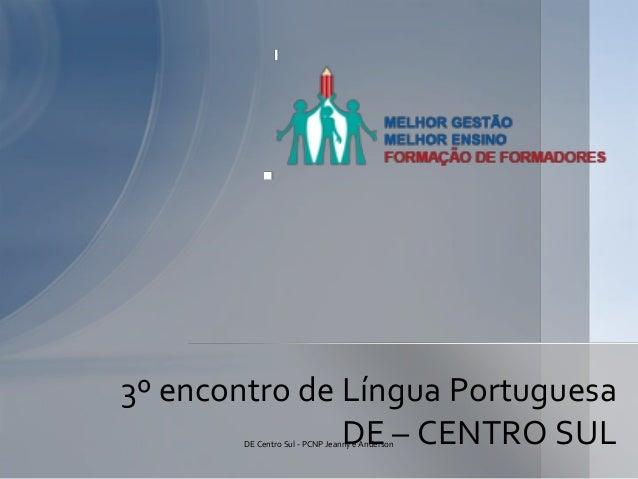 3º encontro de Língua PortuguesaDE – CENTRO SULDE Centro Sul - PCNP Jeanny e Anderson