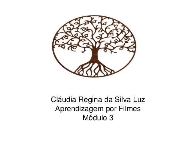 Cláudia Regina da Silva Luz Aprendizagem por Filmes Módulo 3