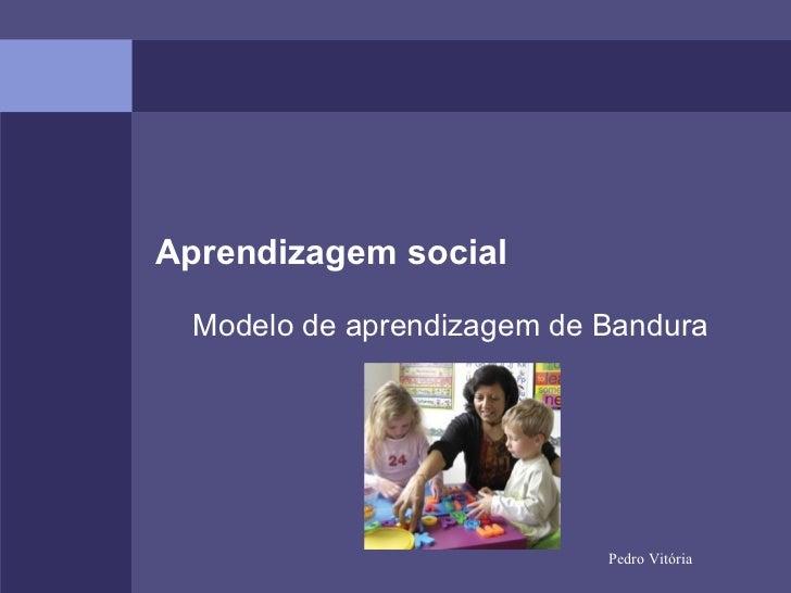 Aprendizagem social Modelo de aprendizagem de Bandura