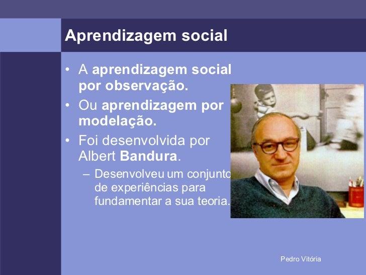 Aprendizagem social <ul><li>A  aprendizagem social por observação. </li></ul><ul><li>Ou  aprendizagem por modelação. </li>...