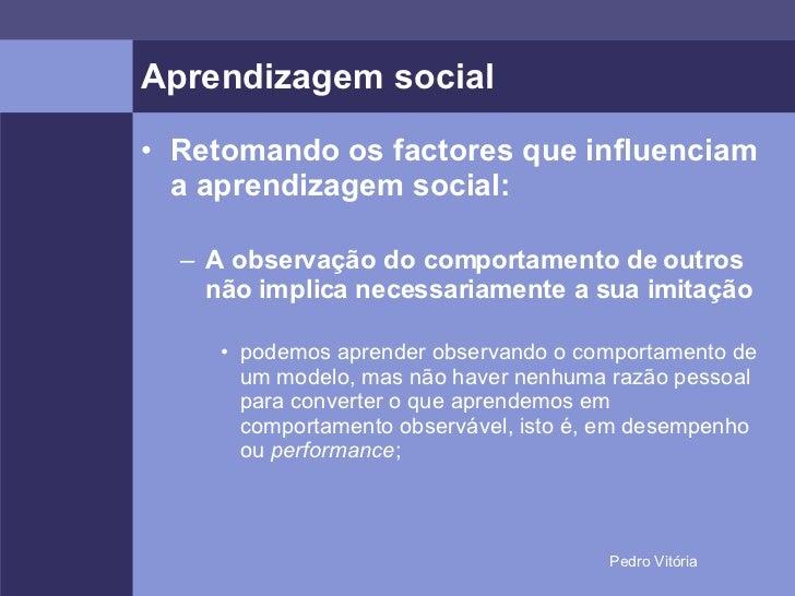 Aprendizagem social <ul><li>Retomando os factores que influenciam a aprendizagem social: </li></ul><ul><ul><li>A observaçã...