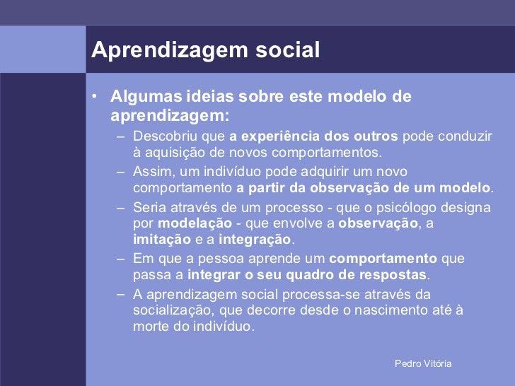 Aprendizagem social <ul><li>Algumas ideias sobre este modelo de aprendizagem: </li></ul><ul><ul><li>Descobriu que  a exper...