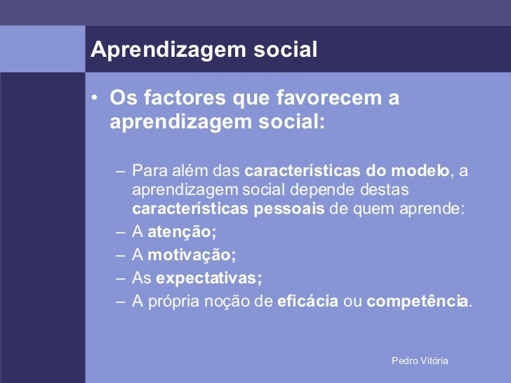 Aprendizagem social <ul><li>Os factores que favorecem a aprendizagem social: </li></ul><ul><ul><li>Para além das  caracter...