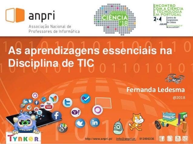 As aprendizagens essenciais na Disciplina de TIC Fernanda Ledesma @2018 http://www.anpri.pt/ info@anpri.pt 912496336