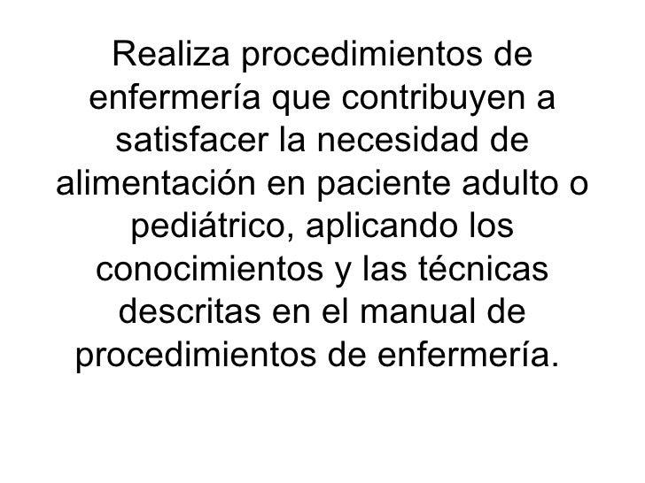 Realiza procedimientos de enfermería que contribuyen a satisfacer la necesidad de alimentación en paciente adulto o pediát...