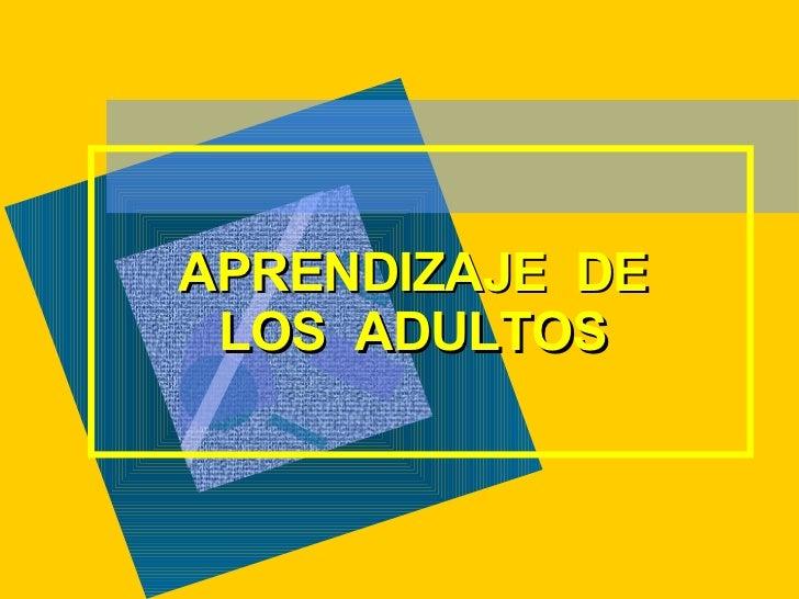 APRENDIZAJE  DE LOS  ADULTOS