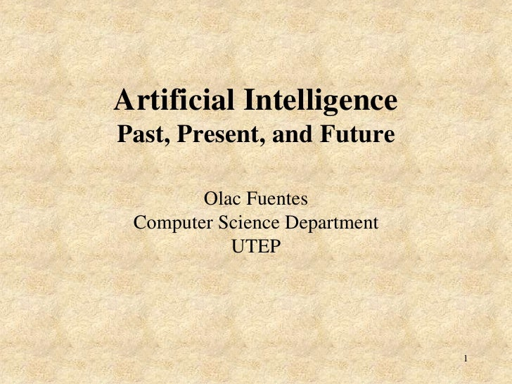 1<br />Artificial IntelligencePast, Present, and Future Olac FuentesComputer Science DepartmentUTEP<br />