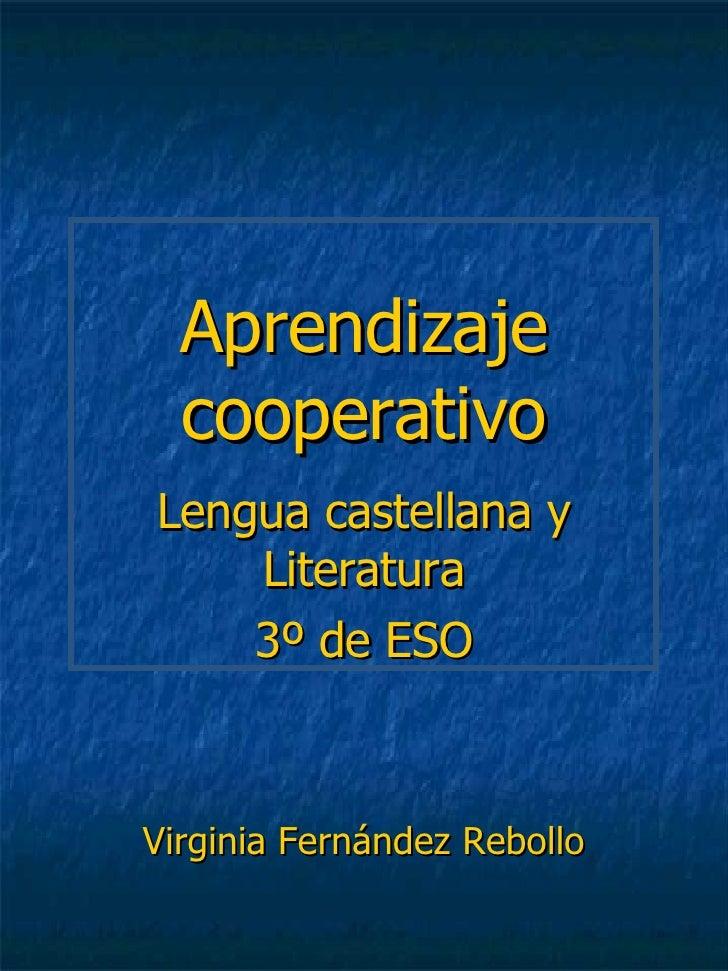 Aprendizaje cooperativo Lengua castellana y Literatura 3º de ESO Virginia Fernández Rebollo