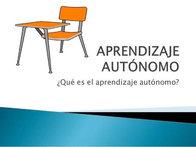 ¿Qué es el aprendizaje autónomo?