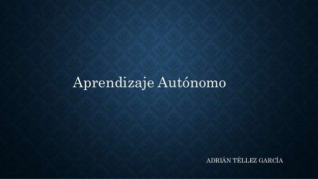 Aprendizaje Autónomo ADRIÁN TÉLLEZ GARCÍA