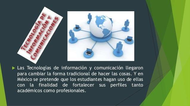 Las Tecnologías de información y comunicación llegaron para cambiar la forma tradicional de hacer las cosas. Y en México...
