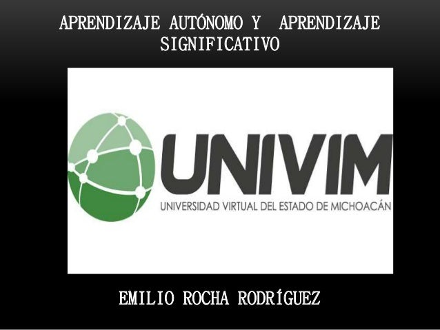 APRENDIZAJE AUTÓNOMO Y APRENDIZAJE SIGNIFICATIVO EMILIO ROCHA RODRÍGUEZ