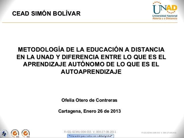 CEAD SIMÓN BOLÍVAR METODOLOGÍA DE LA EDUCACIÓN A DISTANCIA EN LA UNAD Y DIFERENCIA ENTRE LO QUE ES EL   APRENDIZAJE AUTÓNO...