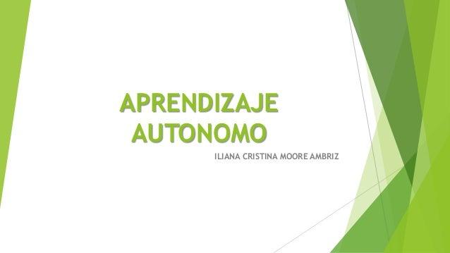 APRENDIZAJE AUTONOMO ILIANA CRISTINA MOORE AMBRIZ