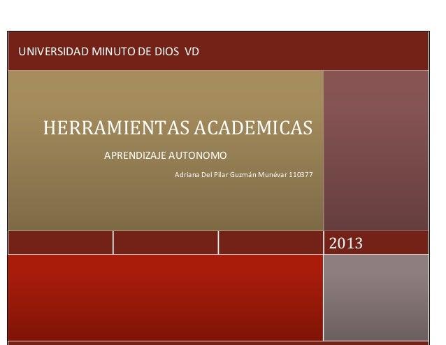 UNIVERSIDAD MINUTO DE DIOS VD   HERRAMIENTAS ACADEMICAS             APRENDIZAJE AUTONOMO                         Adriana D...