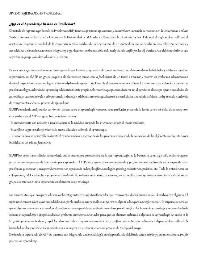 APRENDIZAJEBASADOENPROBLEMAS… ¿Qué es el Aprendizaje Basado en Problemas? El métododelAprendizajeBasadoenProblemas(ABP)tie...