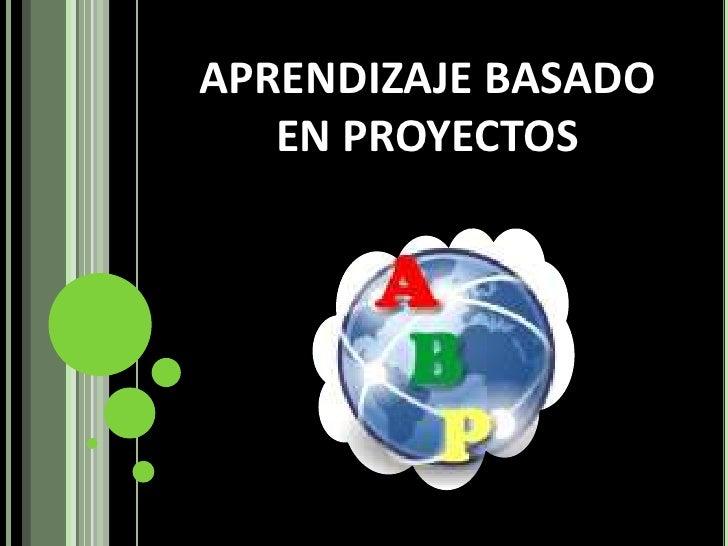 APRENDIZAJE BASADO  EN PROYECTOS<br />