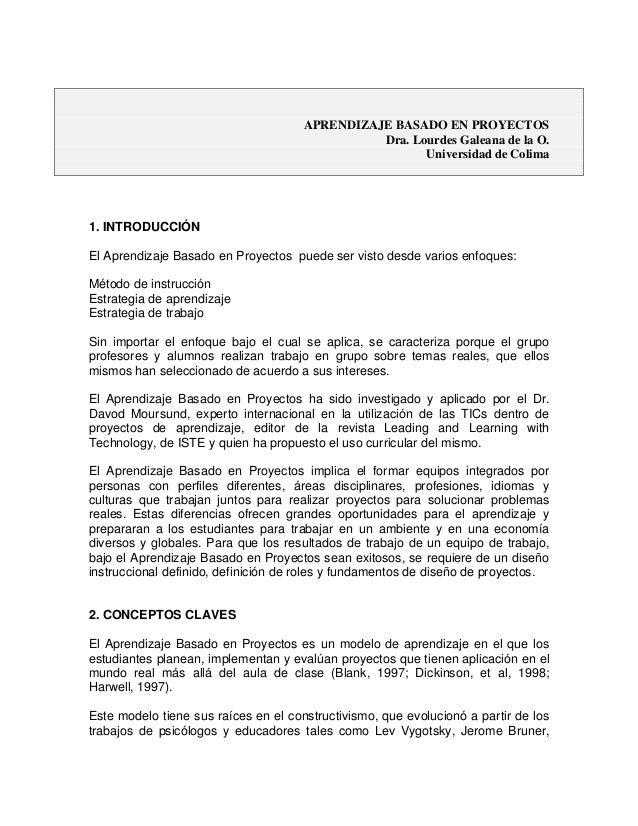 APRENDIZAJE BASADO EN PROYECTOS Dra. Lourdes Galeana de la O. Universidad de Colima  1. INTRODUCCIÓN El Aprendizaje Basado...