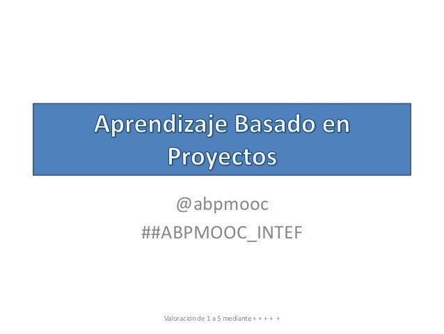@abpmooc ##ABPMOOC_INTEF Valoración de 1 a 5 mediante + + + + +