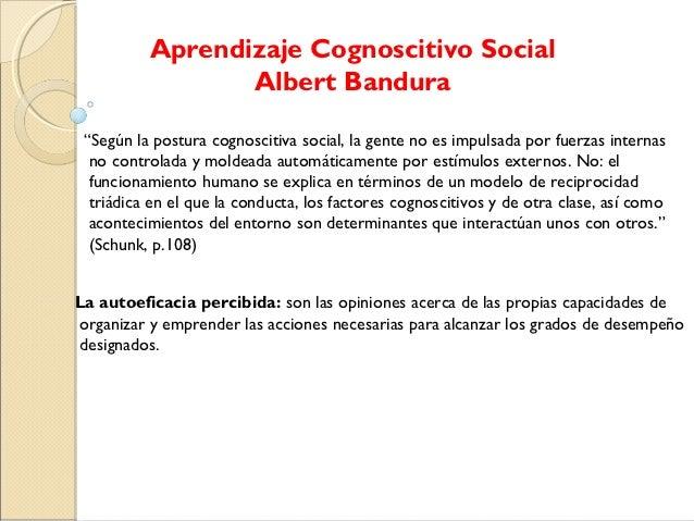 """Aprendizaje Cognoscitivo Social                 Albert Bandura """"Según la postura cognoscitiva social, la gente no es impul..."""