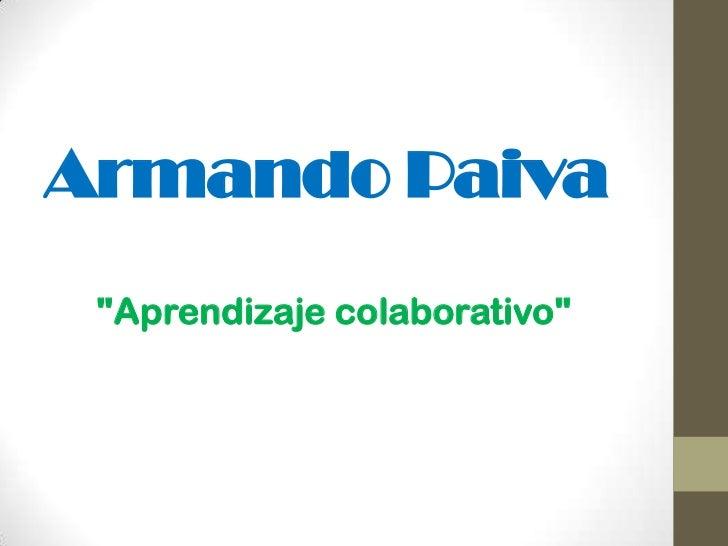 """Armando Paiva<br />""""Aprendizaje colaborativo""""<br />"""