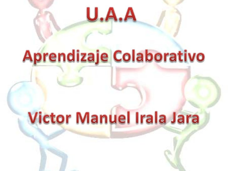 U.A.A<br />Aprendizaje Colaborativo<br />Victor Manuel Irala Jara<br />