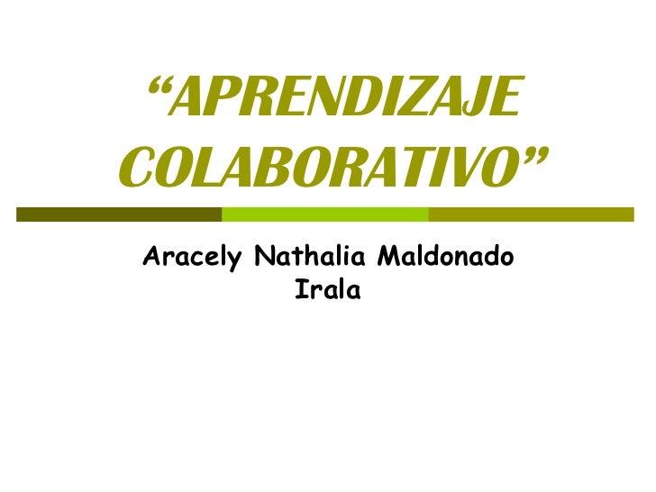 """"""" APRENDIZAJE COLABORATIVO"""" Aracely Nathalia Maldonado Irala"""