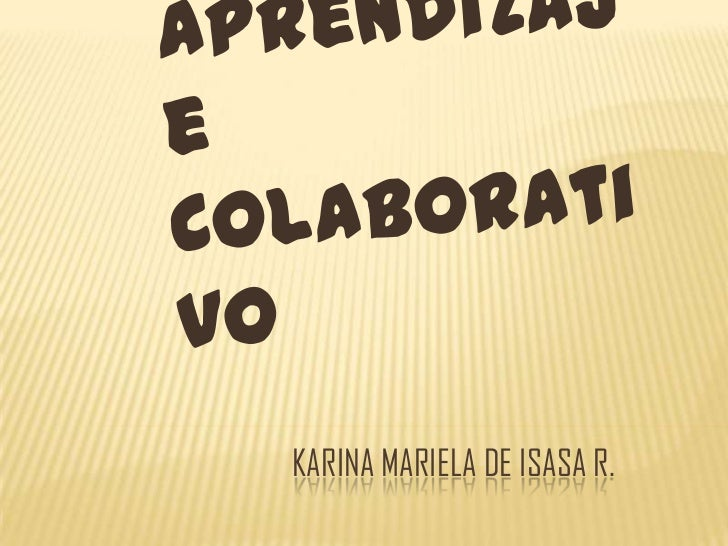 Aprendizaje Colaborativo<br />Karina Mariela de Isasa R.<br />