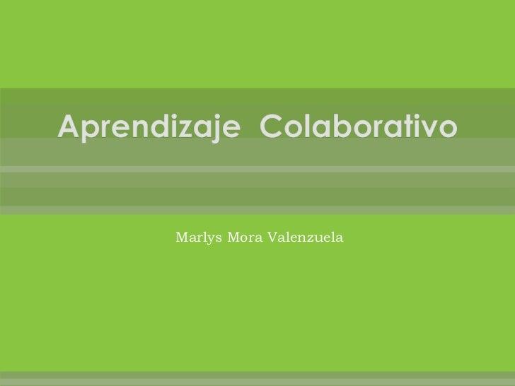 Aprendizaje  Colaborativo<br />Marlys Mora Valenzuela<br />