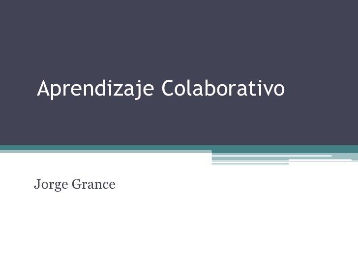 Aprendizaje ColaborativoJorge Grance